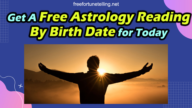 Get A Free Astrology Reading By Birth Date For Today